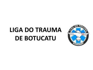 LIGA DO TRAUMA  DE BOTUCATU