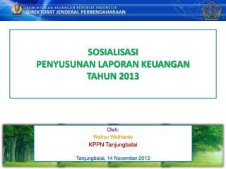 SOSIALISASI PENYUSUNAN LAPORAN KEUANGAN  TAHUN 2013