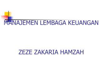 MANAJEMEN LEMBAGA KEUANGAN ZEZE ZAKARIA HAMZAH
