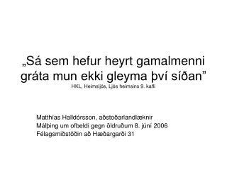 Matthías Halldórsson, aðstoðarlandlæknir Málþing um ofbeldi gegn öldruðum 8. júní 2006