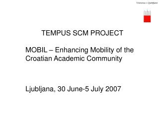 TEMPUS SCM PROJECT 	MOBIL –  Enhancing  Mobility of the 	Croatian Academic Community