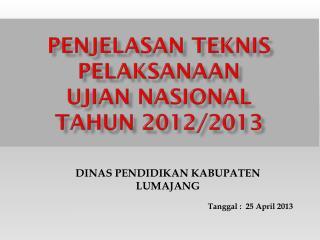 PENJELASAN TEKNIS PELAKSANAAN  UJIAN NASIONAL  TAHUN 201 2/2013