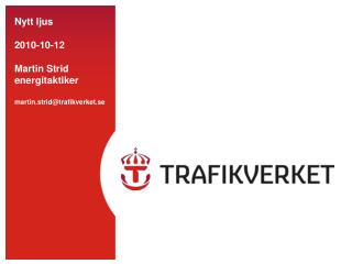 Nytt ljus 2010-10-12  Martin Strid energitaktiker martin.strid@trafikverket.se