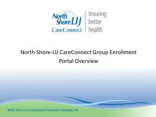 North Shore-LIJ CareConnect Group Enrollment  Portal Overview