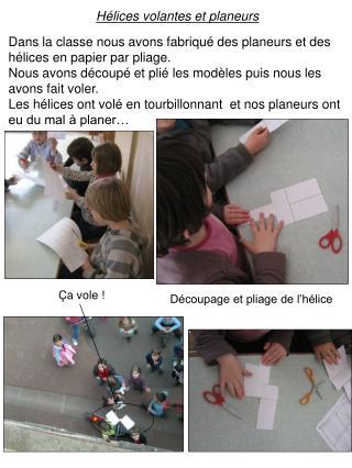 Dans la classe nous avons fabriqu  des planeurs et des h lices en papier par pliage. Nous avons d coup  et pli  les mod