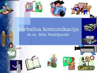 Verbalna komunikacija dr.sc. Mila Nadrljanski