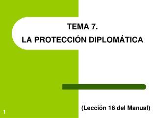 TEMA 7. LA PROTECCIÓN DIPLOMÁTICA