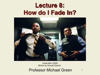 Lecture 8: How do I Fade In?