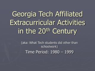 Georgia Tech Affiliated Extracurricular Activities in the 20 th  Century