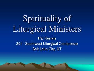Spirituality of  Liturgical Ministers