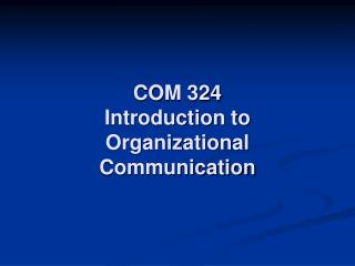 COM 324 Introduction to  Organizational  Communication