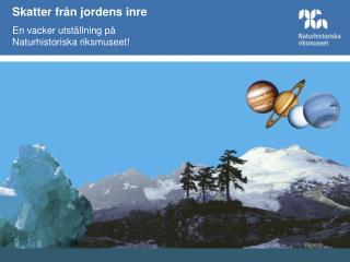 Skatter från jordens inre En vacker utställning på  Naturhistoriska riksmuseet!