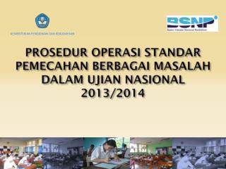 PROSEDUR OPERASI STANDAR PEMECAHAN BERBAGAI MASALAH DALAM UJIAN NASIONAL 2013/2014