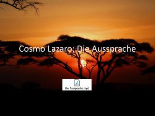 Cosmo Lazaro: Die Aussprache