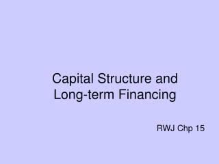 Capital Structure and  Long-term Financing        RWJ Chp 15