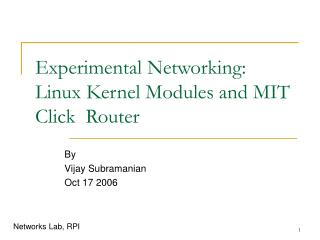Experimental Networking:  Linux Kernel Modules and MIT Click  Router