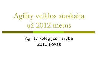 Agility veiklos ataskaita  už 2012 metus