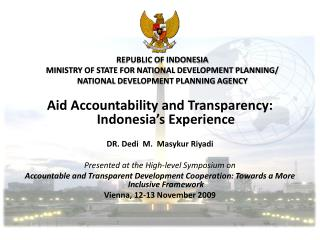 Aid Accountability and Transparency: Indonesia's Experience DR. Dedi   M.   Masykur Riyadi