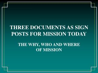 THREE DOCUMENTS AS SIGN POSTS FOR MISSION TODAY
