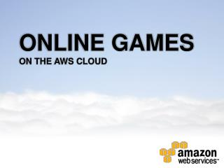 ONLINE GAMES ON THE AWS CLOUD