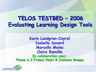 TELOS TESTBED – 2006 Evaluating  Learning Design Tools