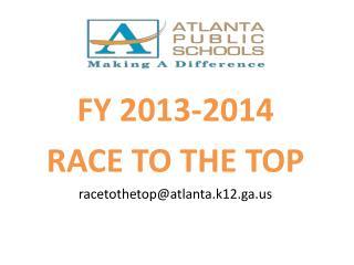 FY 2013-2014 RACE TO THE TOP racetothetop@atlanta.k12.ga