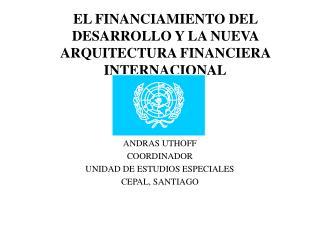 EL FINANCIAMIENTO DEL DESARROLLO Y LA NUEVA ARQUITECTURA FINANCIERA INTERNACIONAL