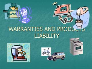 WARRANTIES AND PRODUCTS LIABILITY