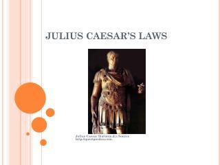 JULIUS CAESAR�S LAWS