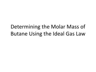 Determining the Molar Mass of Butane Using the Ideal Gas Law
