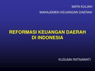 REFORMASI KEUANGAN  DAERAH  DI INDONESIA
