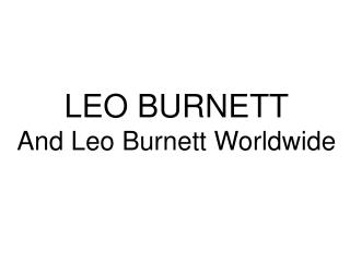 LEO BURNETT And Leo Burnett Worldwide