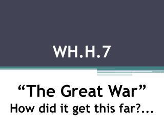 "WH.H.7 ""The Great War"" How did it get this far?..."