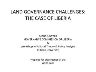 LAND GOVERNANCE CHALLENGES: THE CASE OF LIBERIA   AMOS SAWYER GOVERNANCE COMMISSION OF LIBERIA  Workshop in Political Th