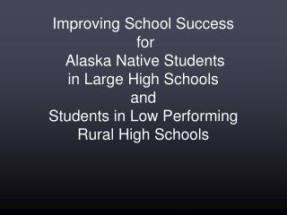 Improving School Success   for  Alaska Native Students  in Large High Schools and