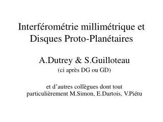 Interférométrie millimétrique et Disques Proto-Planétaires