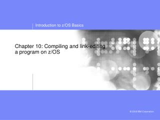 Chapter 10: Compiling and link-editing a program on z/OS