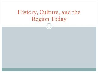 History, Culture, and the Region Today