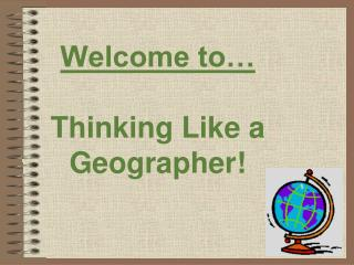 Welcome to… Thinking Like a Geographer!