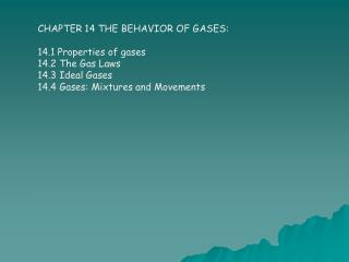 CHAPTER 14 THE BEHAVIOR OF GASES: 14.1 Properties of gases 14.2 The Gas Laws 14.3 Ideal Gases