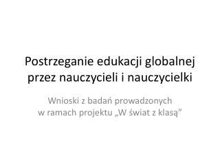 Postrzeganie edukacji globalnej przez nauczycieli i nauczycielki