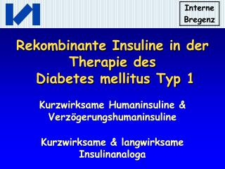 Rekombinante Insuline in der Therapie des  Diabetes mellitus Typ 1