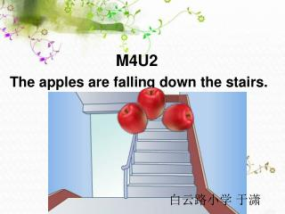M4U2  The apples are falling down the stairs.