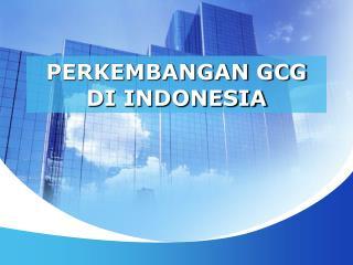 PERKEMBANGAN GCG DI INDONESIA