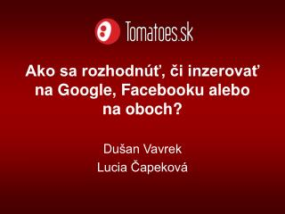 Ako sa rozhodnúť, či inzerovať na Google, Facebooku alebo na oboch?