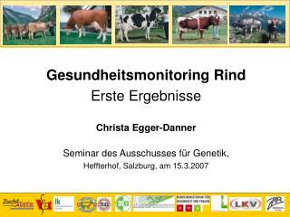 Gesundheitsmonitoring Rind   Erste Ergebnisse Christa Egger-Danner