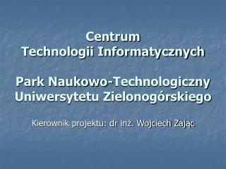 Kierownik projektu: dr inż. Wojciech Zając