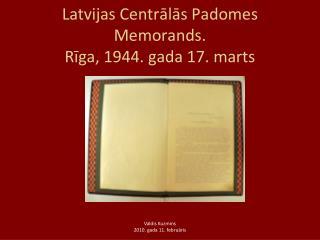 Latvijas Centrālās Padomes Memorands.  Rīga, 1944. gada 17. marts