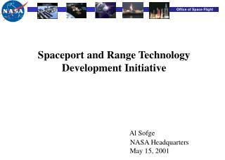 Spaceport and Range Technology Development Initiative Al Sofge                                                    NASA