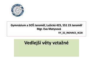 Gymnázium a SOŠ Jaroměř, Lužická 423, 551 23 Jaroměř        Mgr. Eva Matysová VY_32_INOVACE_4C20